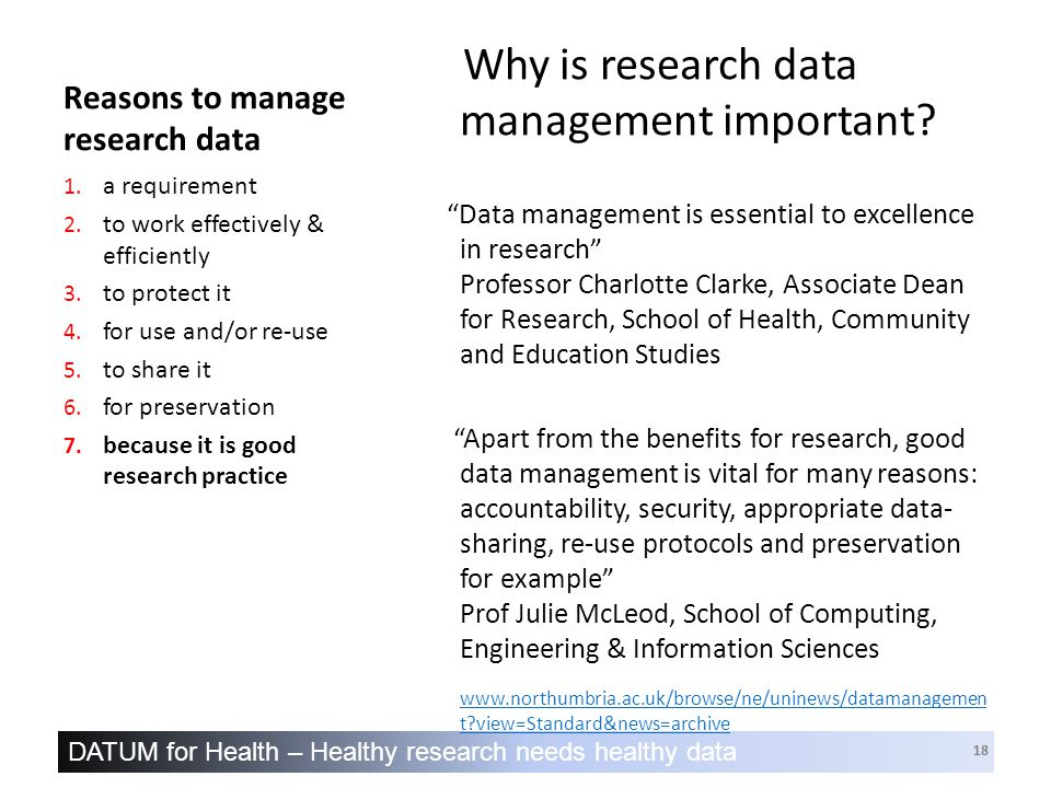 DATUM for Health – Healthy research needs healthy data 18 Reasons to manage research data Why is research data management important.