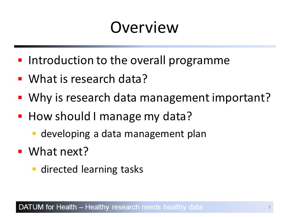 DATUM for Health – Healthy research needs healthy data 2 Overview  Introduction to the overall programme  What is research data.
