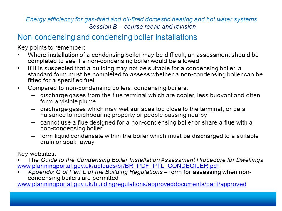 Energy efficiency for gas-fired and oil-fired domestic heating and hot water systems Session B – course recap and revision Key points to remember: Whe