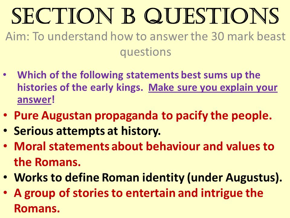 Section B [30 marks] Must answer one of two questions: One looking at Livy and Virgil as reliable/ unreliable.