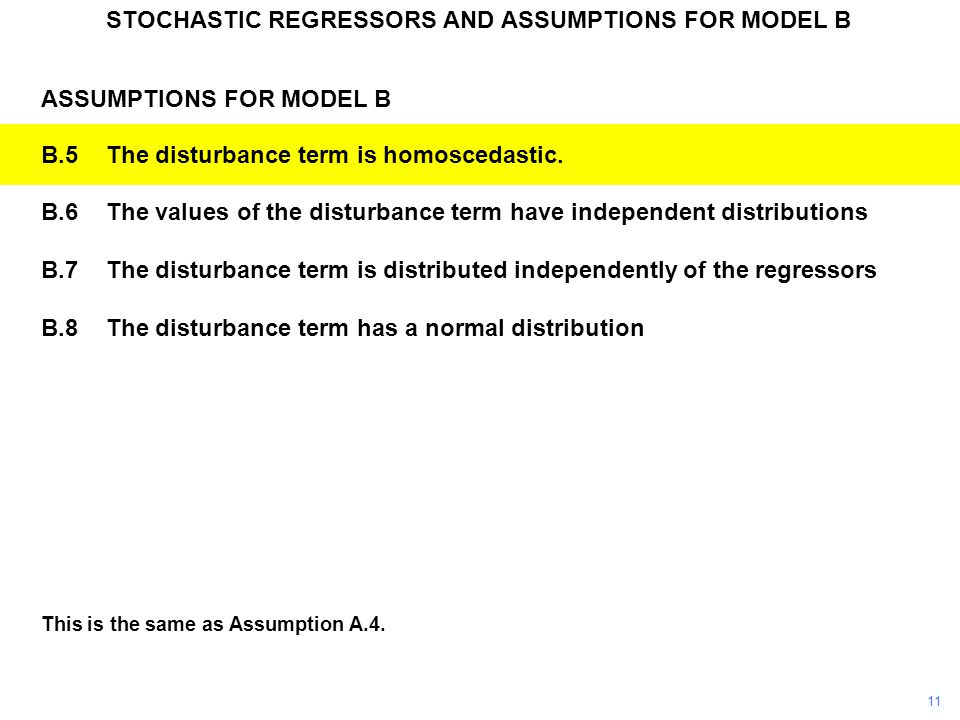 This is the same as Assumption A.4. ASSUMPTIONS FOR MODEL B B.5The disturbance term is homoscedastic. B.6The values of the disturbance term have indep