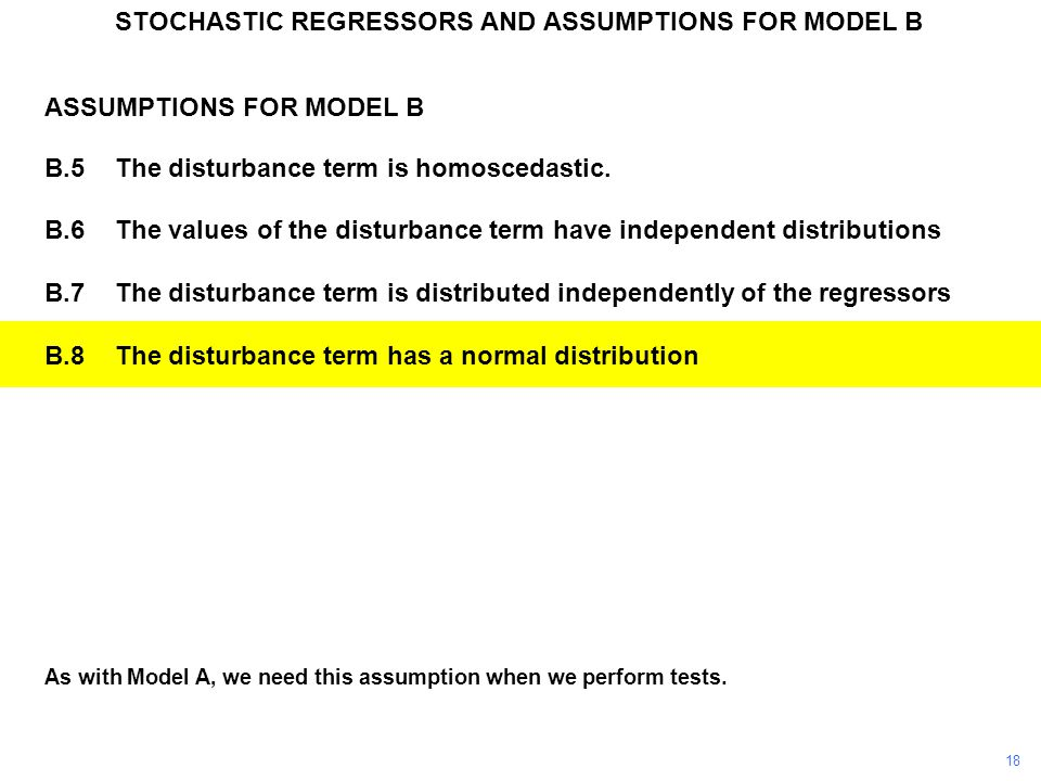 As with Model A, we need this assumption when we perform tests. STOCHASTIC REGRESSORS AND ASSUMPTIONS FOR MODEL B ASSUMPTIONS FOR MODEL B B.5The distu
