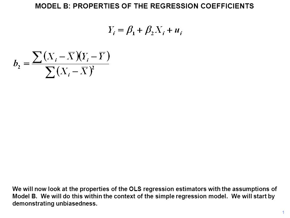 1 We will now look at the properties of the OLS regression estimators with the assumptions of Model B.