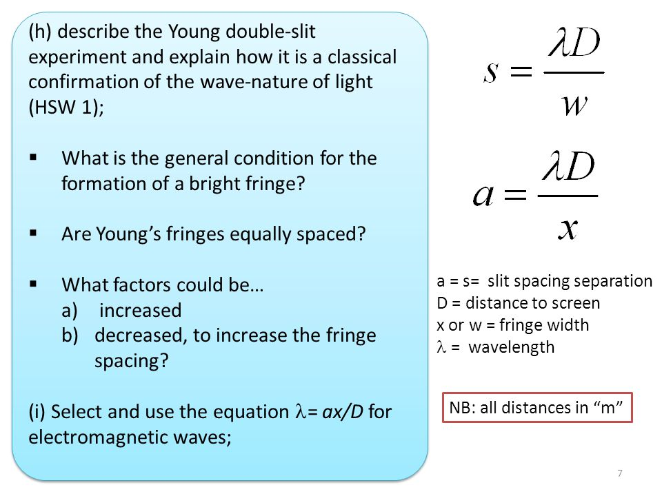 (h) describe the Young double-slit experiment and explain how it is a classical confirmation of the wave-nature of light (HSW 1);  What is the general condition for the formation of a bright fringe.