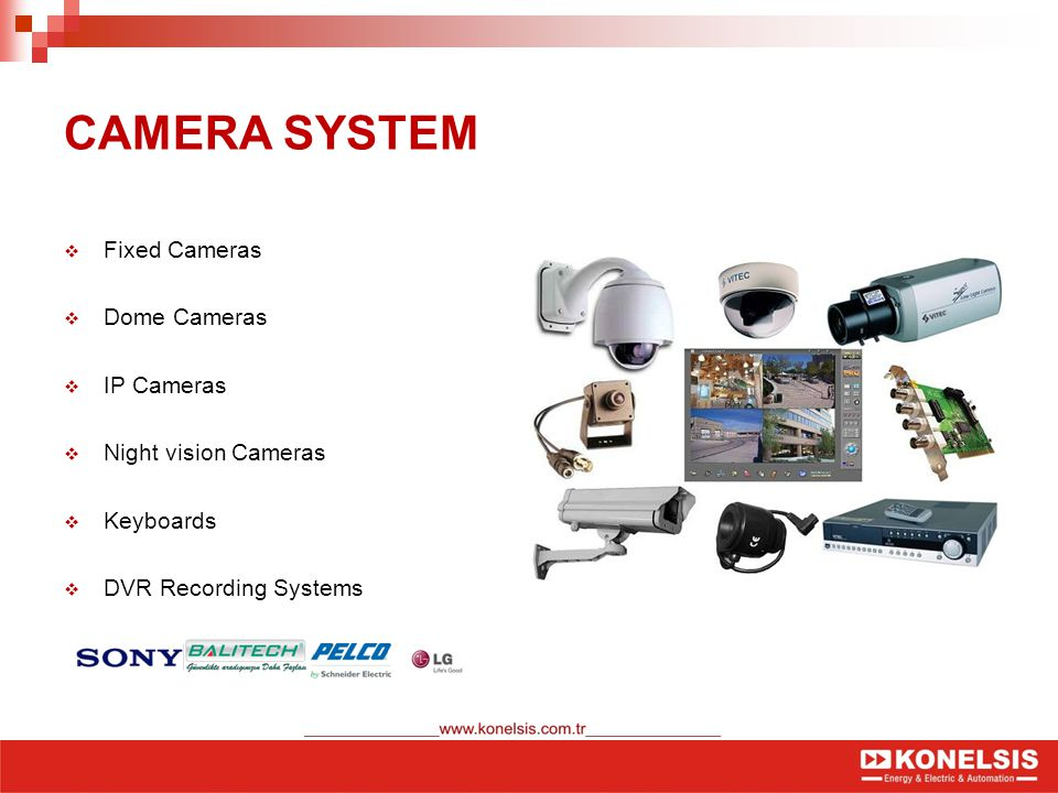 CAMERA SYSTEM  Fixed Cameras  Dome Cameras  IP Cameras  Night vision Cameras  Keyboards  DVR Recording Systems