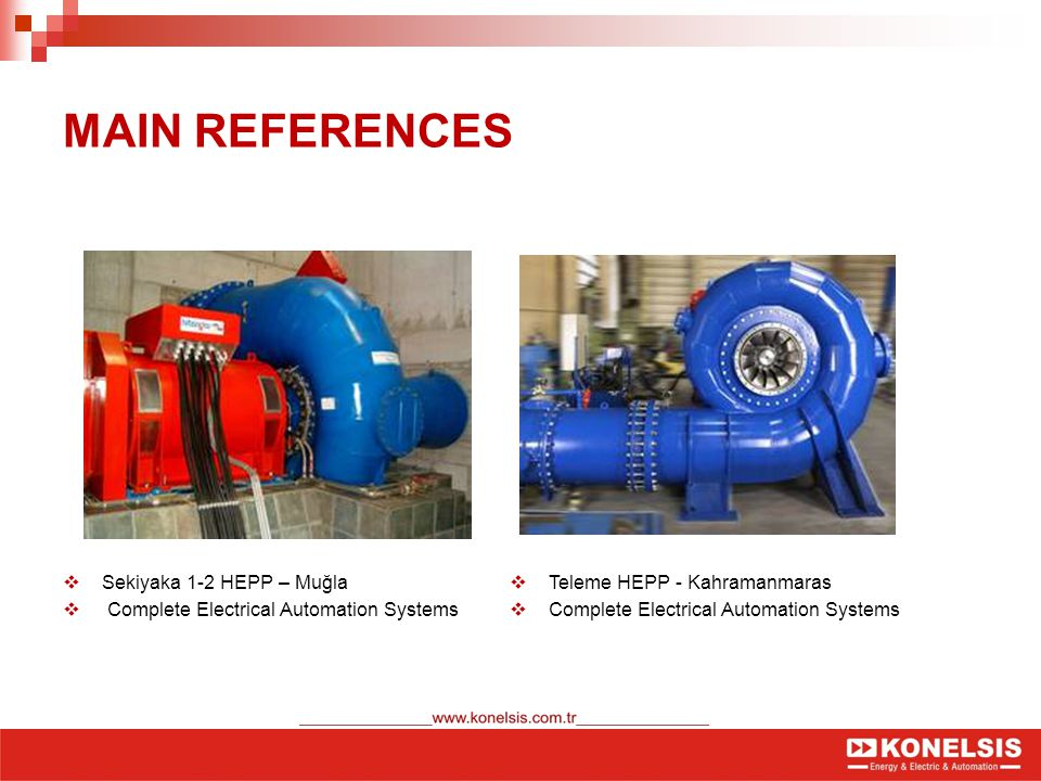 MAIN REFERENCES  Sekiyaka 1-2 HEPP – Muğla  Complete Electrical Automation Systems  Teleme HEPP - Kahramanmaras  Complete Electrical Automation Systems