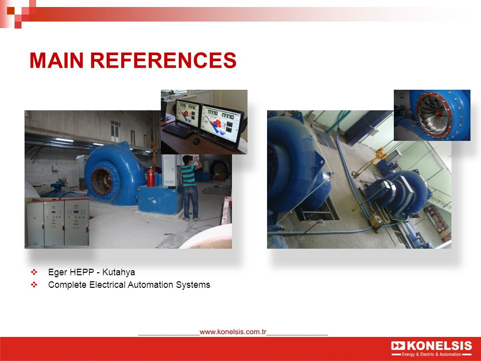 MAIN REFERENCES  Eger HEPP - Kutahya  Complete Electrical Automation Systems