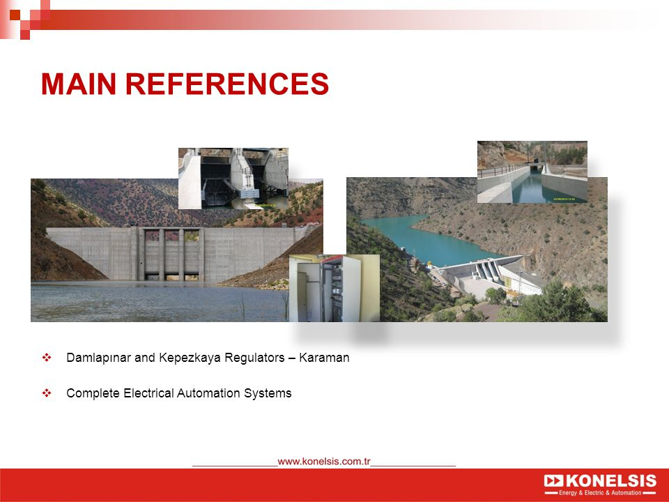 MAIN REFERENCES  Damlapınar and Kepezkaya Regulators – Karaman  Complete Electrical Automation Systems