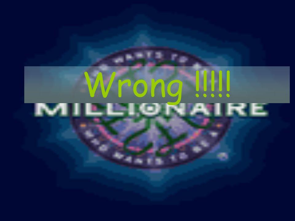 Wrong !!!!!