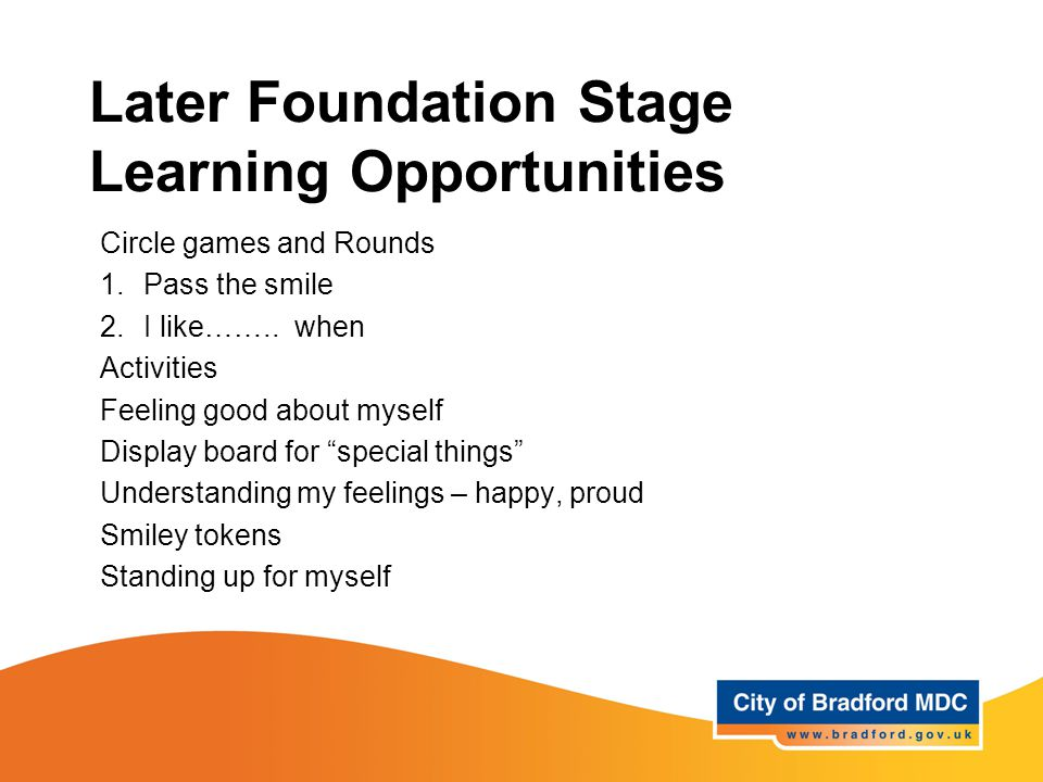 Later Foundation Stage Learning Opportunities Circle games and Rounds 1.Pass the smile 2.I like……..