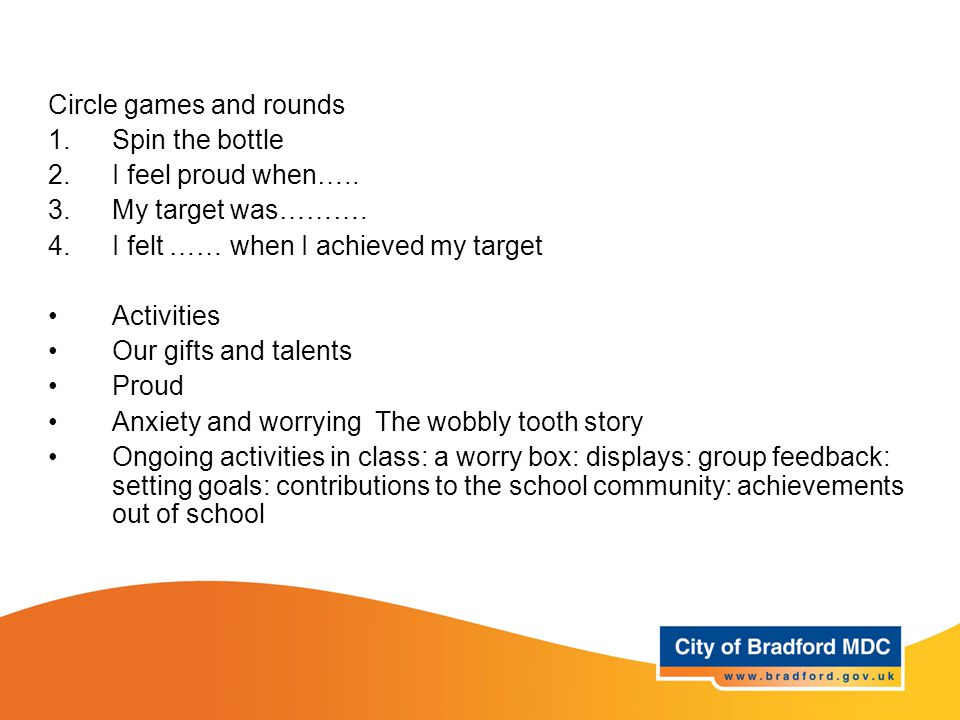 Learning opportunities Years 1 Circle games and rounds 1.Spin the bottle 2.I feel proud when…..