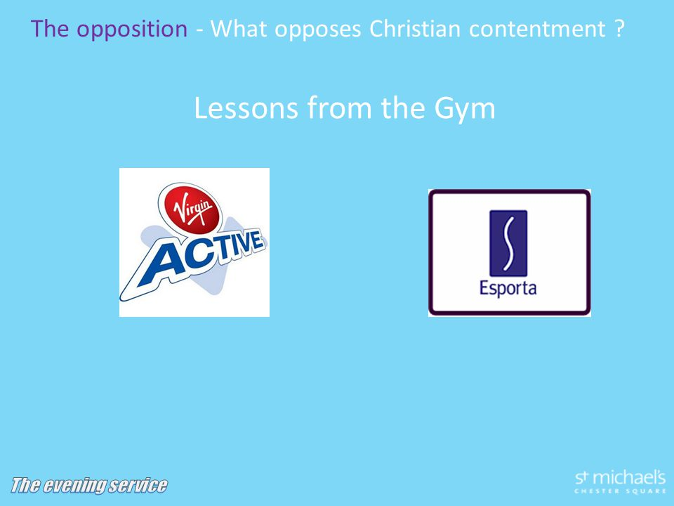 Lessons from the Gym The opposition - What opposes Christian contentment
