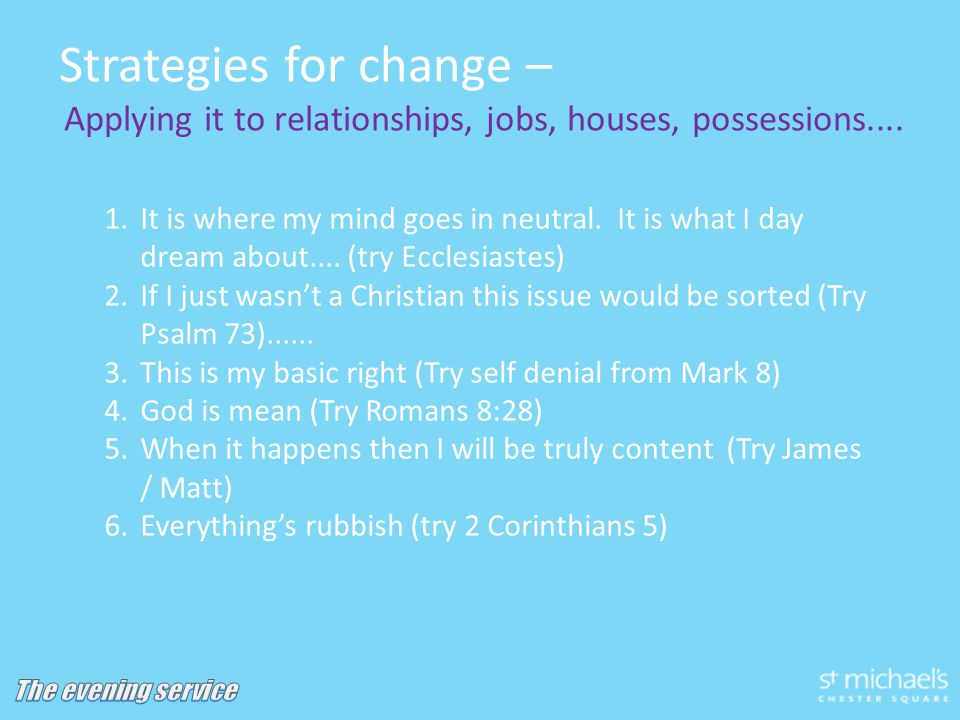 Strategies for change – Applying it to relationships, jobs, houses, possessions....