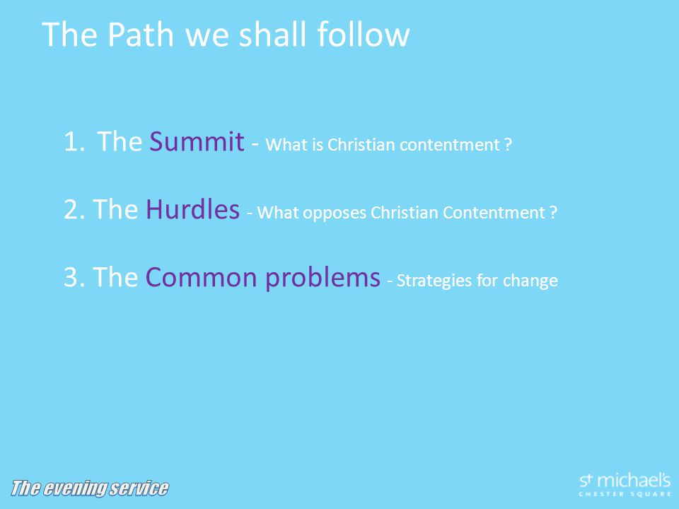 The Path we shall follow 1.The Summit - What is Christian contentment .
