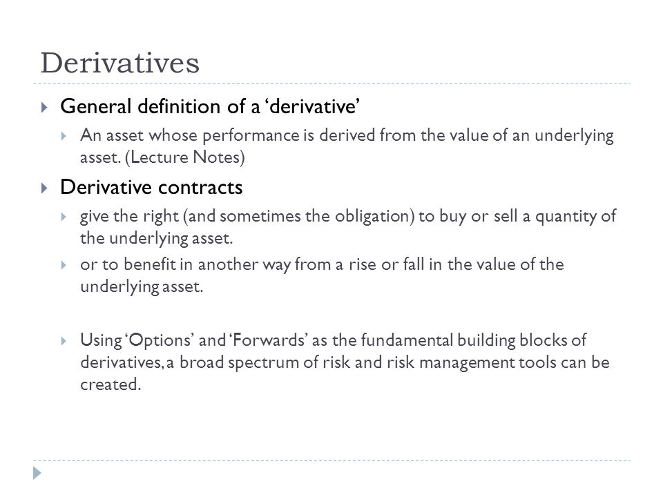 Benefits of Derivatives CFA Level 1: Purposes and Benefits of Derivatives (Chapter 15.10) http://www.investopedia.com/exam-guide/cfa- level-1/derivatives/purposes-benefits- derivatives.asp http://www.investopedia.com/exam-guide/cfa- level-1/derivatives/purposes-benefits- derivatives.asp  Risk Management:  Derivatives are a very effective tool for aligning the actual risks of an entity with its desired risk.