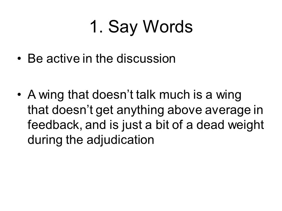 1. Say Words Be active in the discussion A wing that doesn't talk much is a wing that doesn't get anything above average in feedback, and is just a bi