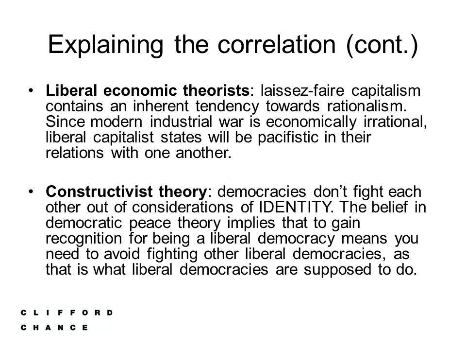 Explaining the correlation (cont.) Liberal economic theorists: laissez-faire capitalism contains an inherent tendency towards rationalism. Since moder