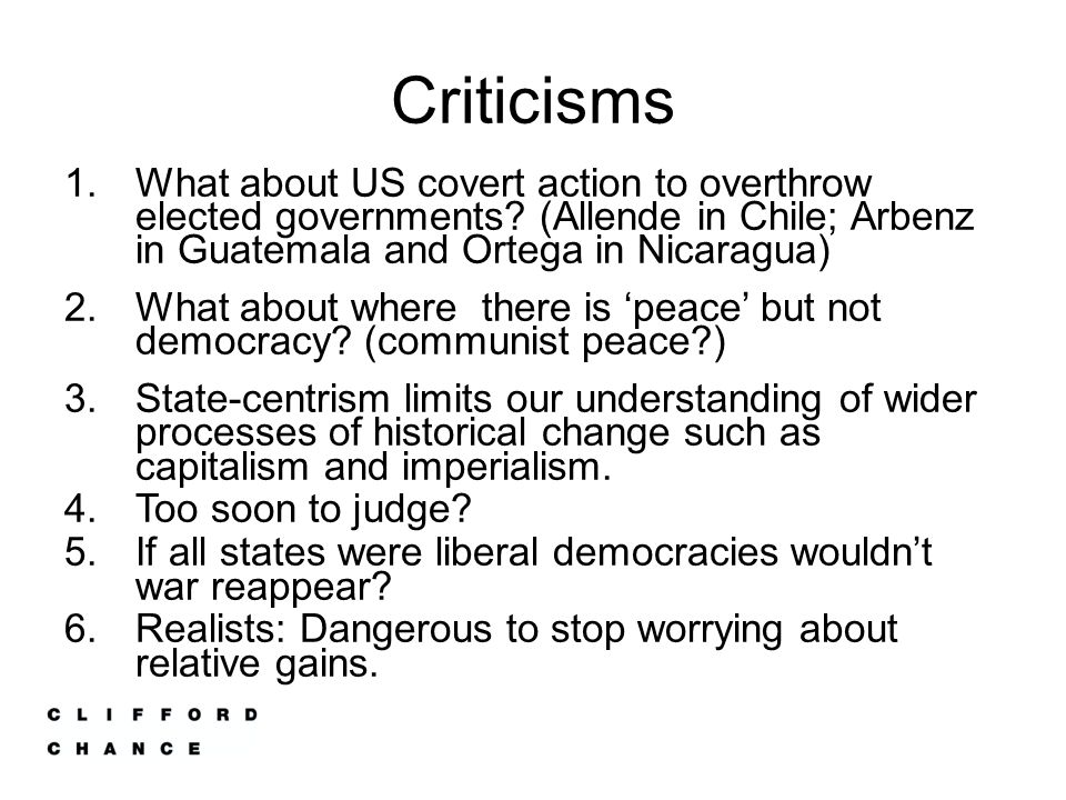 Criticisms 1.What about US covert action to overthrow elected governments? (Allende in Chile; Arbenz in Guatemala and Ortega in Nicaragua) 2.What abou
