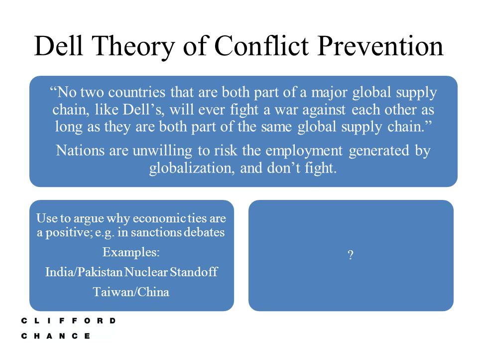 "Dell Theory of Conflict Prevention ""No two countries that are both part of a major global supply chain, like Dell's, will ever fight a war against eac"