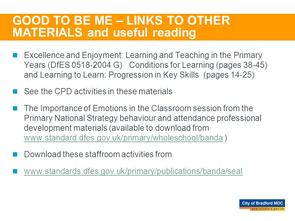 GOOD TO BE ME – LINKS TO OTHER MATERIALS and useful reading Excellence and Enjoyment: Learning and Teaching in the Primary Years (DfES 0518-2004 G) Co