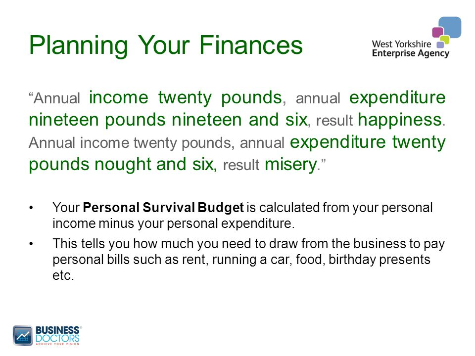 Planning Your Finances Annual income twenty pounds, annual expenditure nineteen pounds nineteen and six, result happiness.