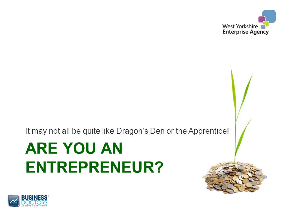 ARE YOU AN ENTREPRENEUR? It may not all be quite like Dragon's Den or the Apprentice!