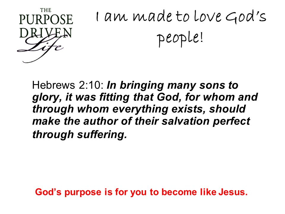 I am made to love God's people.
