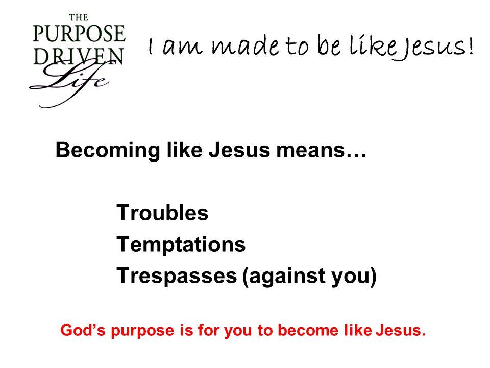 I am made to be like Jesus.
