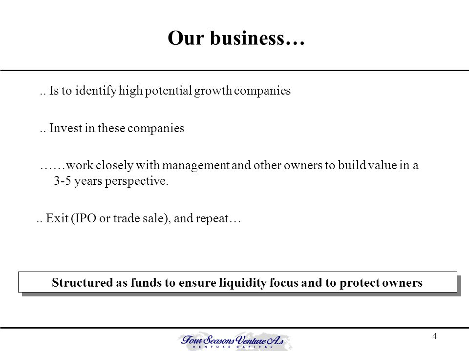 4 Our business….. Is to identify high potential growth companies..
