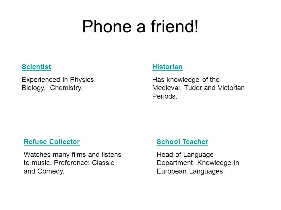 Phone a friend. Scientist Experienced in Physics, Biology, Chemistry.