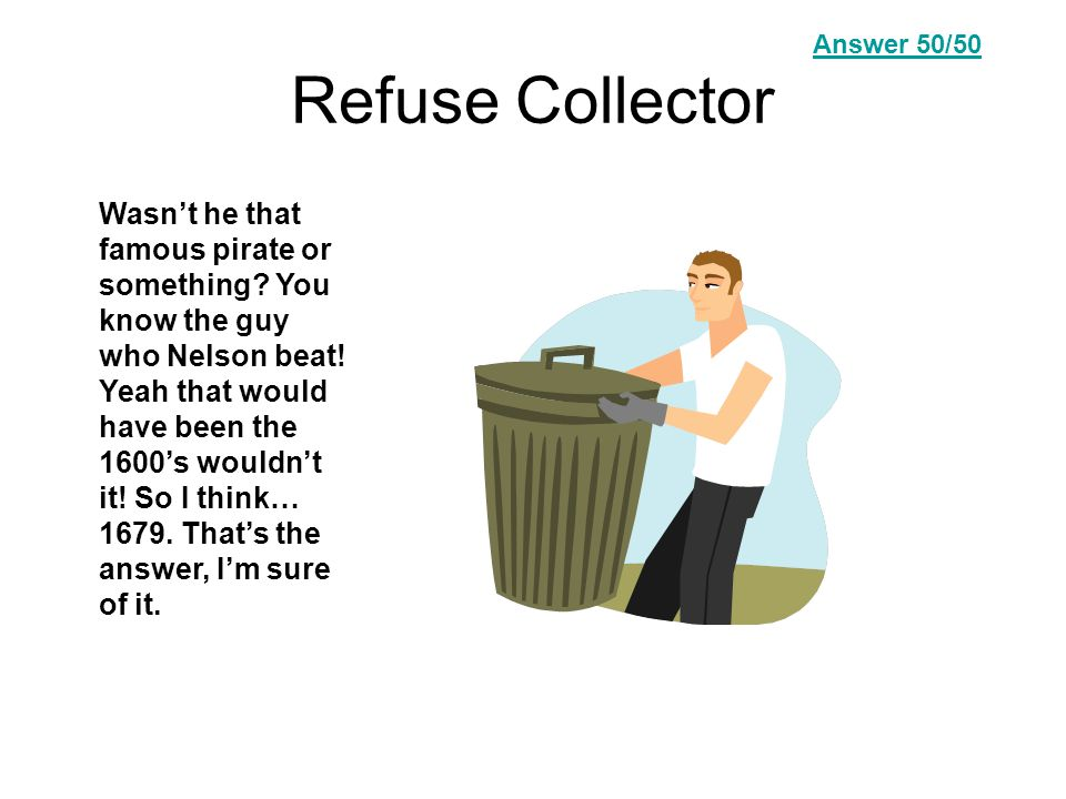Refuse Collector Wasn't he that famous pirate or something.