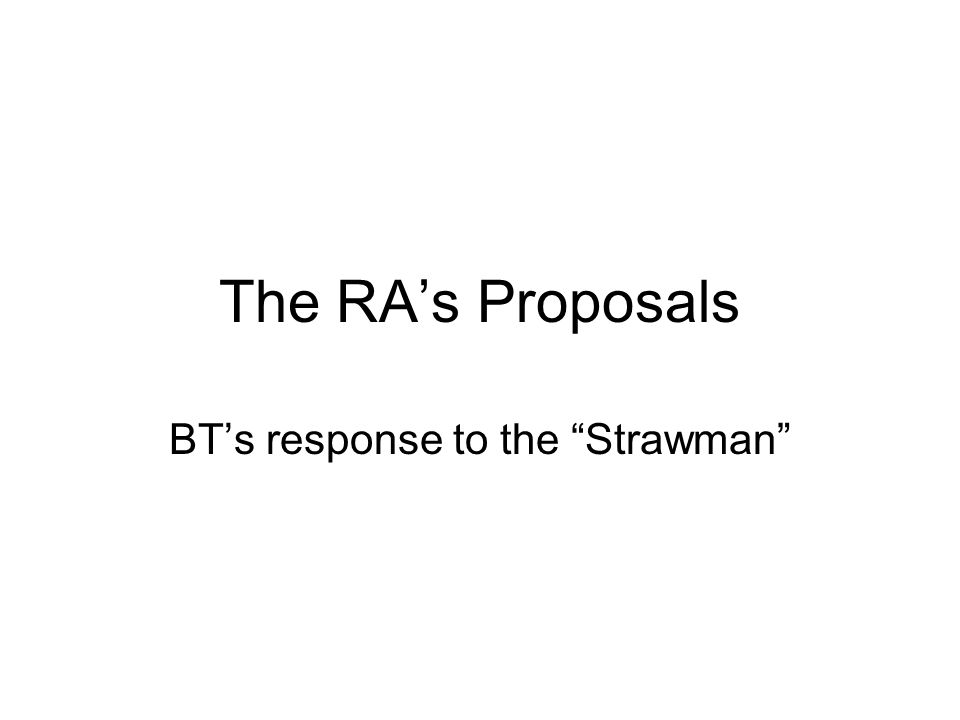 The RA's Proposals BT's response to the Strawman