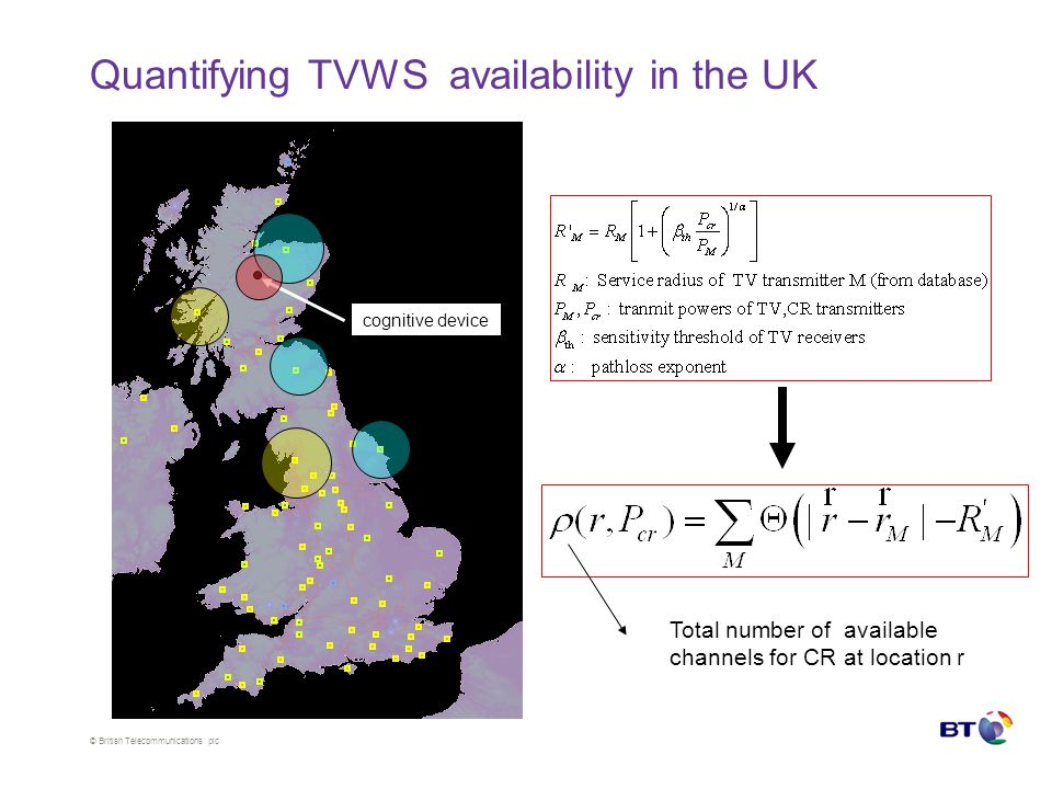 © British Telecommunications plc Quantifying TVWS availability in the UK cognitive device Total number of available channels for CR at location r
