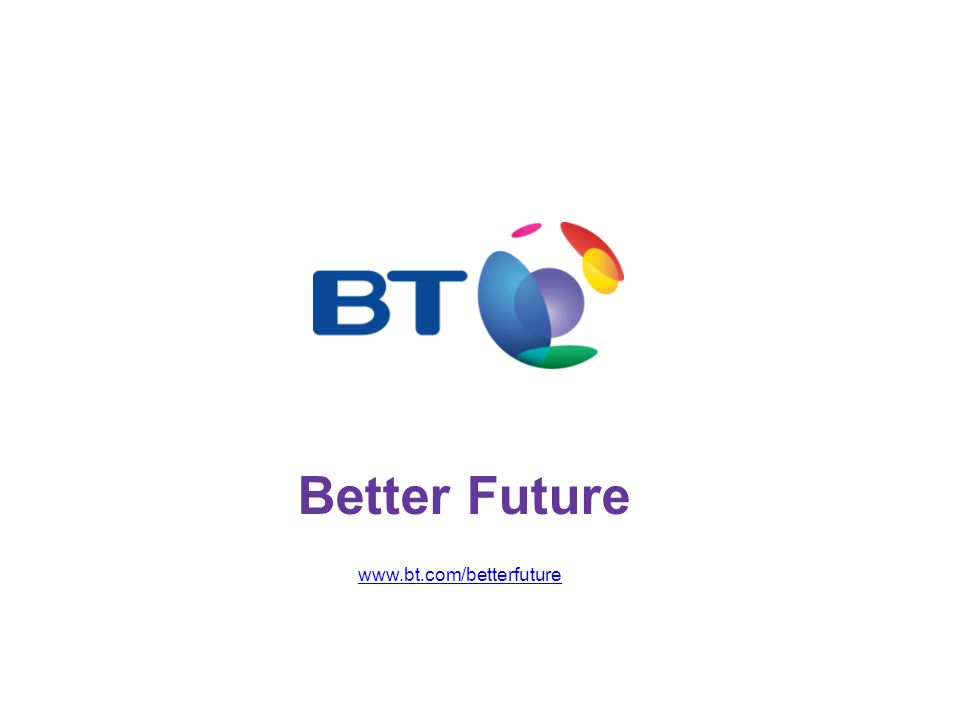 www.bt.com/betterfuture Better Future
