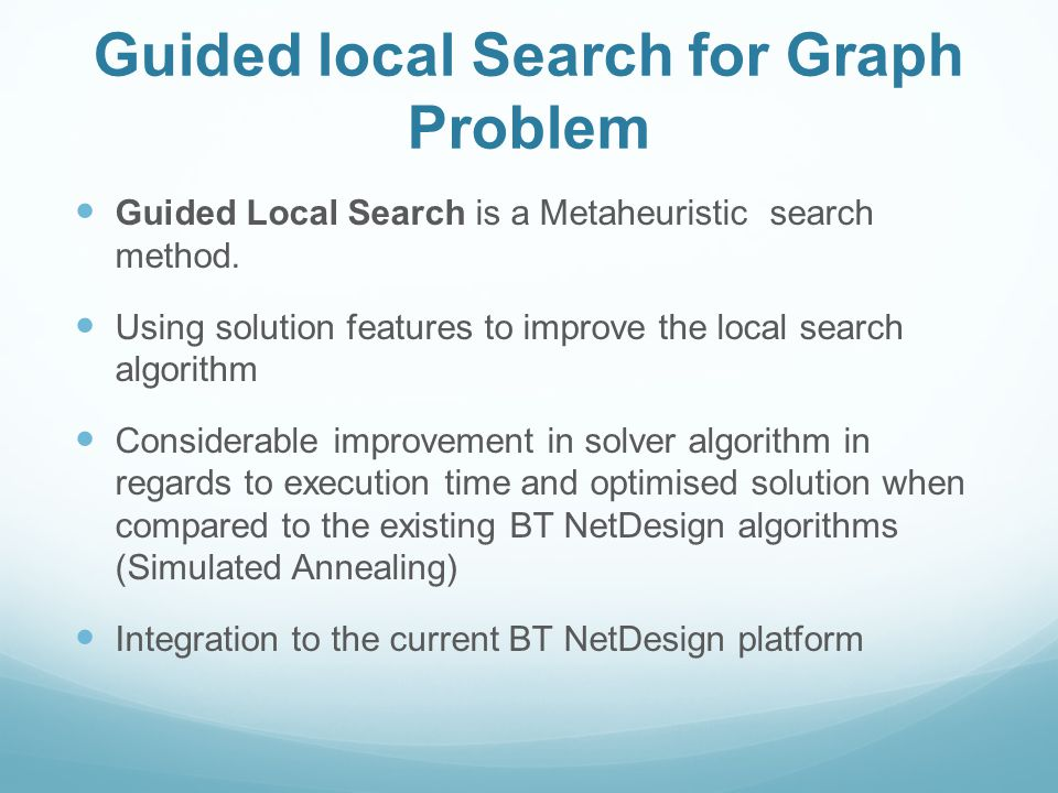 Guided Local Search is a Metaheuristic search method.