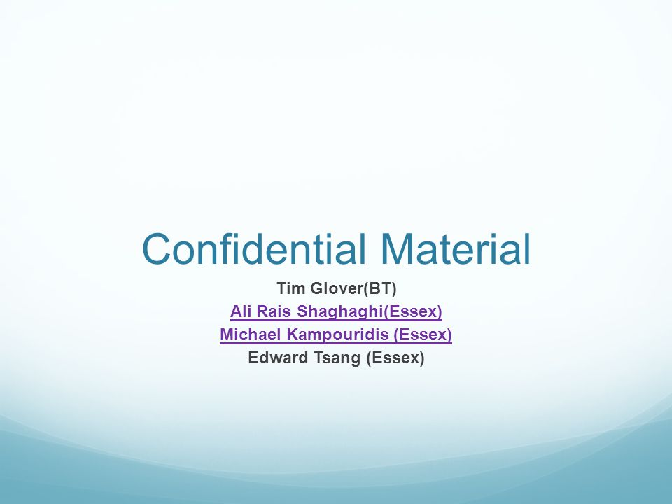 Confidential Material Tim Glover(BT) Ali Rais Shaghaghi(Essex) Michael Kampouridis (Essex) Edward Tsang (Essex)