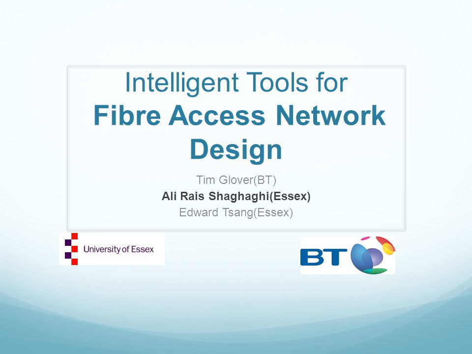 Intelligent Tools for Fibre Access Network Design Tim Glover(BT) Ali Rais Shaghaghi(Essex) Edward Tsang(Essex)