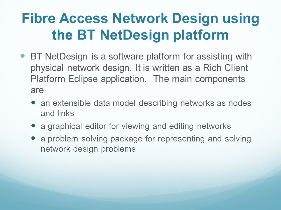 For example, the network may consist of fibres between exchanges, roads in a town, or conduit in a building.