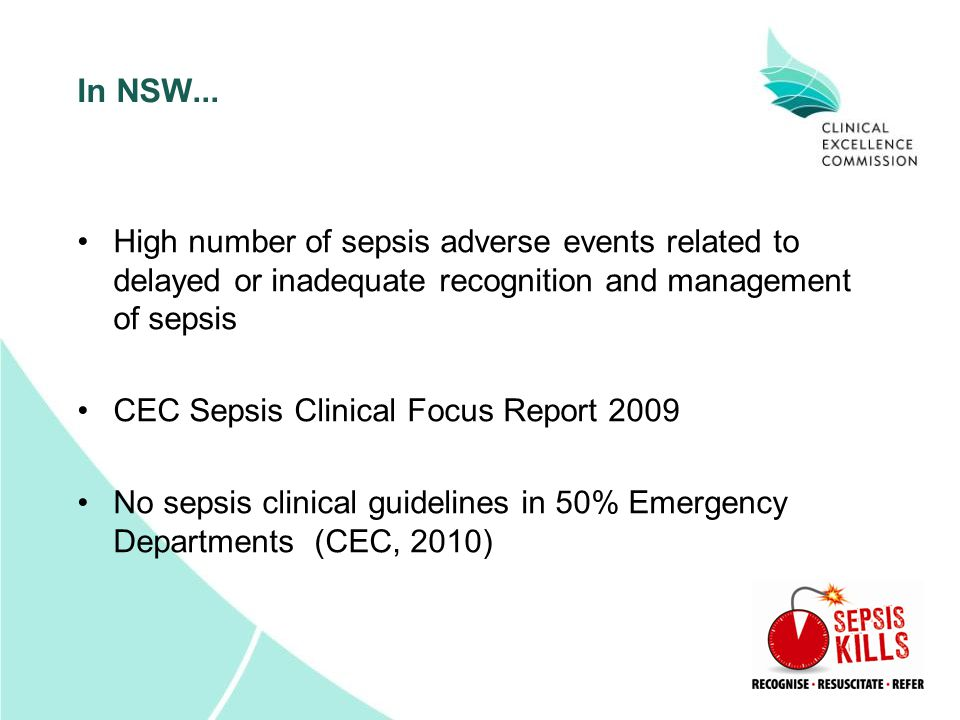 In NSW... High number of sepsis adverse events related to delayed or inadequate recognition and management of sepsis CEC Sepsis Clinical Focus Report