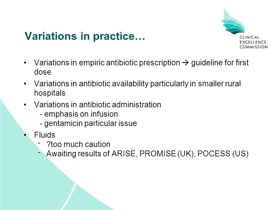 Variations in practice… Variations in empiric antibiotic prescription  guideline for first dose Variations in antibiotic availability particularly in