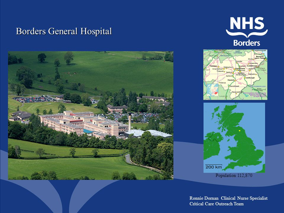 Borders General Hospital Population 112,870 Ronnie Dornan Clinical Nurse Specialist Critical Care Outreach Team