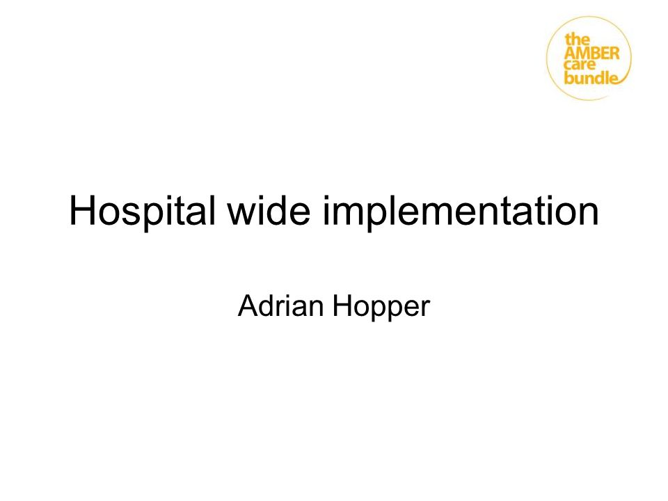 Hospital wide implementation Adrian Hopper