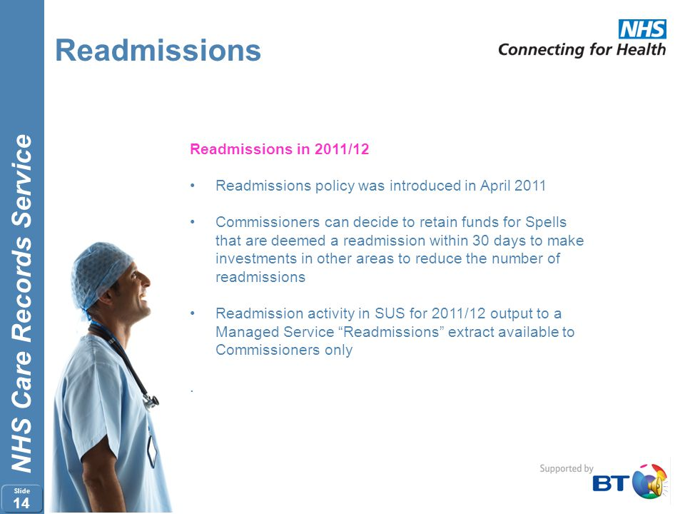 NHS Care Records Service Slide 13 Readmissions Session 1 Recap of Readmissions in 2011/12 Pairs of Readmissions Events Readmissions Flags Multiple Yea