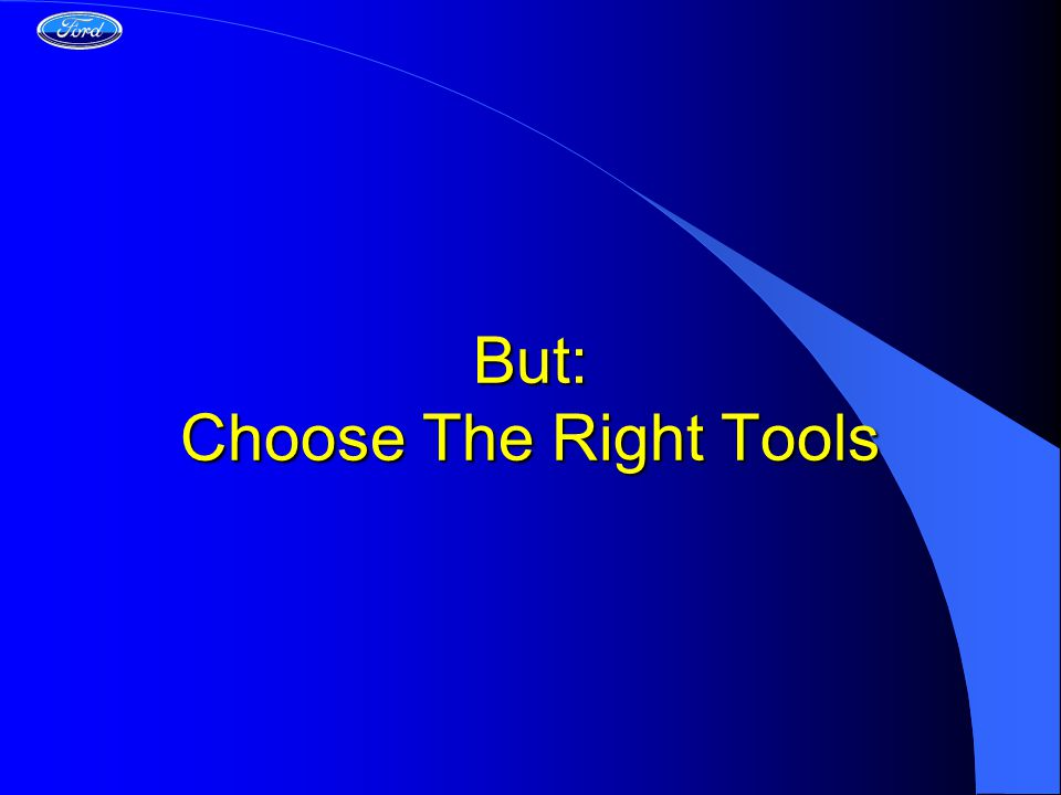 But: Choose The Right Tools