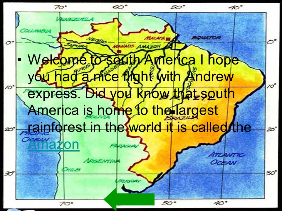 Welcome to south America I hope you had a nice flight with Andrew express.
