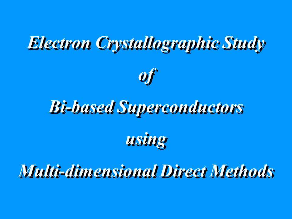Electron Crystallographic Study of Bi-based Superconductors using Multi-dimensional Direct Methods Electron Crystallographic Study of Bi-based Superconductors using Multi-dimensional Direct Methods
