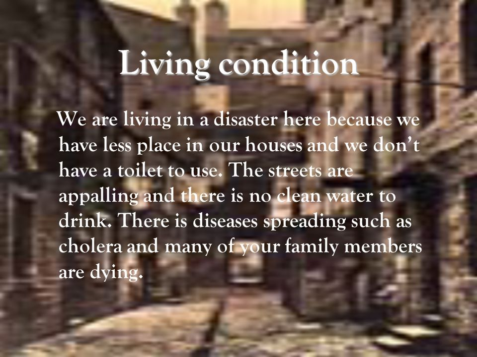Living condition We are living in a disaster here because we have less place in our houses and we don't have a toilet to use.