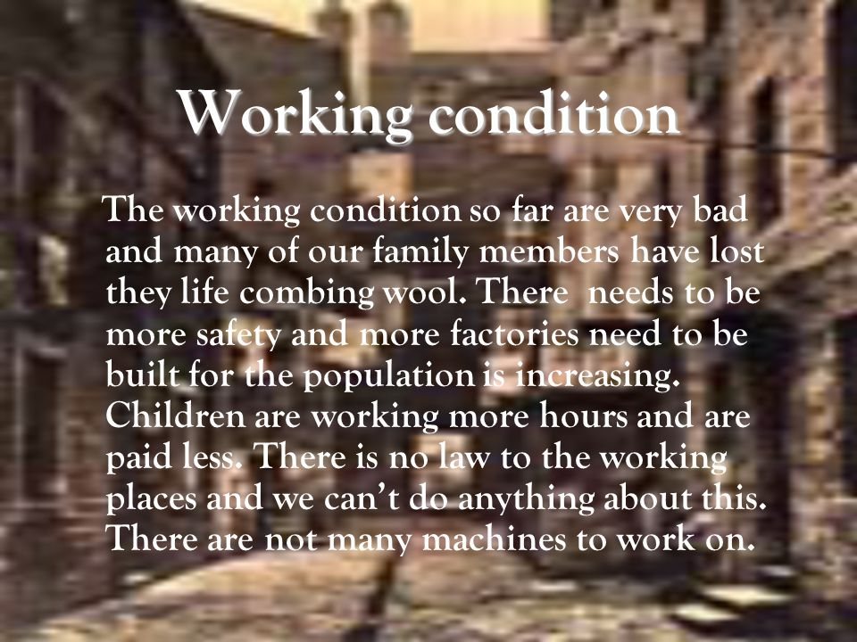 Working condition The working condition so far are very bad and many of our family members have lost they life combing wool.