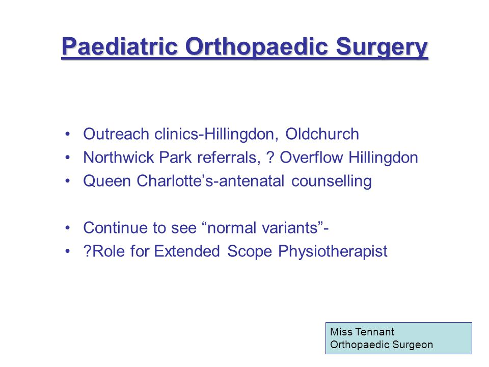 Paediatric Orthopaedic Surgery Outreach clinics-Hillingdon, Oldchurch Northwick Park referrals, .