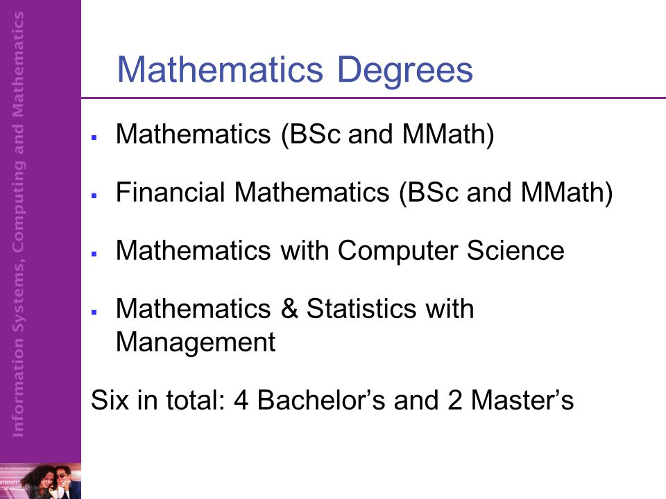 Integrated Master's Degrees Integrated Master's degree over 4 years available for Mathematics and Financial Mathematics.